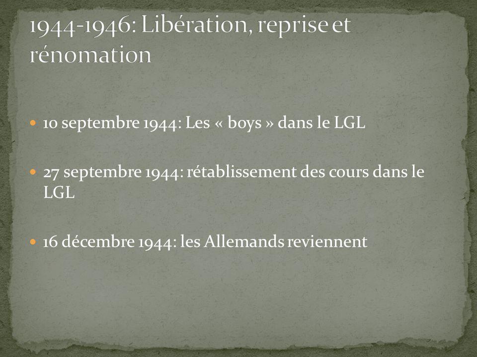 10 septembre 1944: Les « boys » dans le LGL 27 septembre 1944: rétablissement des cours dans le LGL 16 décembre 1944: les Allemands reviennent