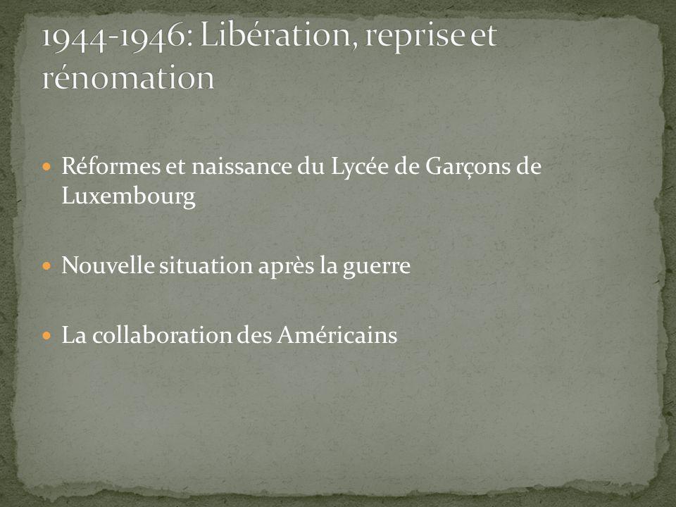 Réformes et naissance du Lycée de Garçons de Luxembourg Nouvelle situation après la guerre La collaboration des Américains