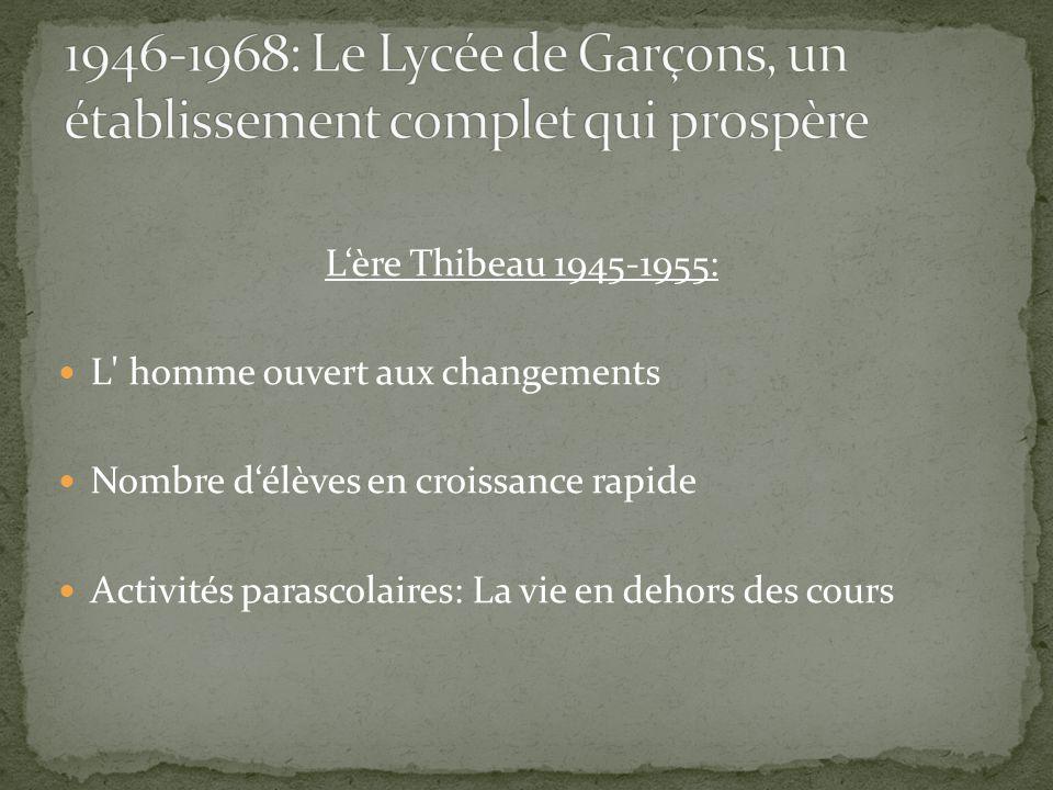 L'ère Thibeau 1945-1955: L homme ouvert aux changements Nombre d'élèves en croissance rapide Activités parascolaires: La vie en dehors des cours