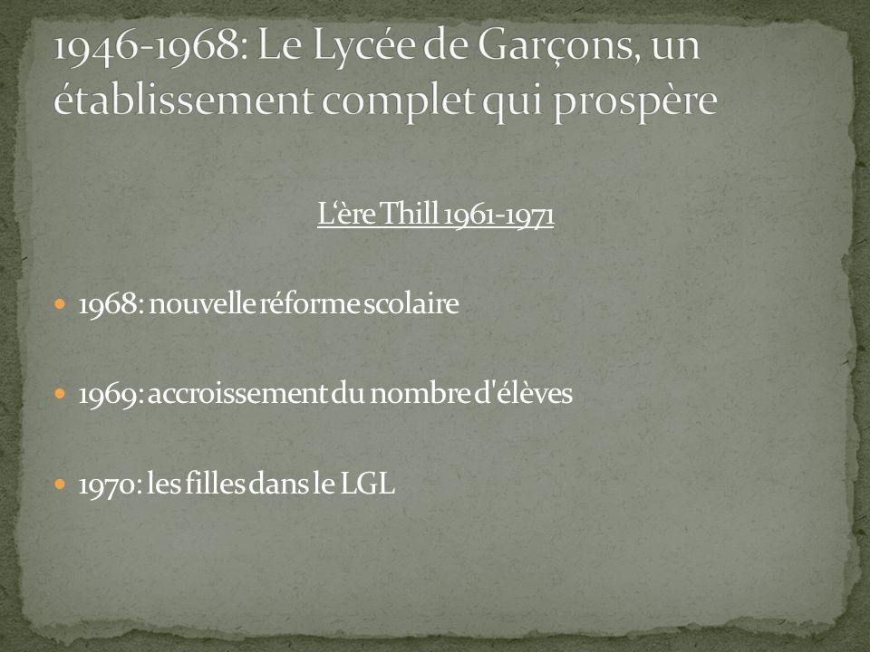 L'ère Thill 1961-1971 1968: nouvelle réforme scolaire 1969: accroissement du nombre d élèves 1970: les filles dans le LGL
