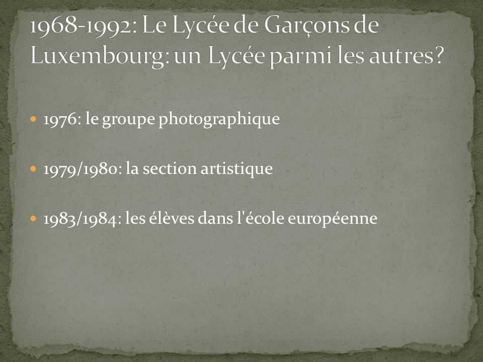 1976: le groupe photographique 1979/1980: la section artistique 1983/1984: les élèves dans l école européenne