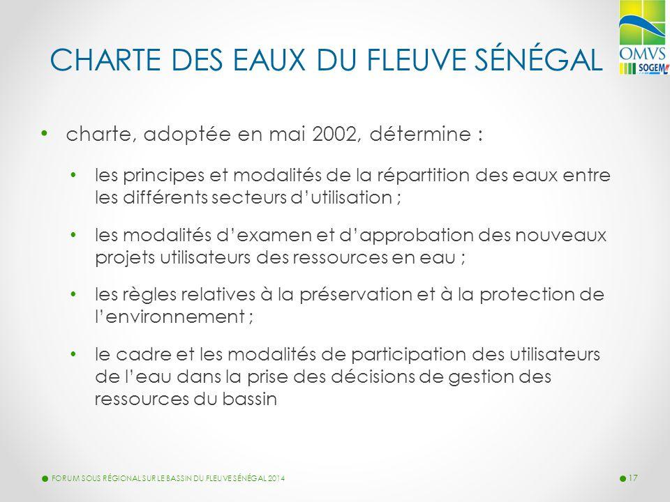 CHARTE DES EAUX DU FLEUVE SÉNÉGAL charte, adoptée en mai 2002, détermine : les principes et modalités de la répartition des eaux entre les différents