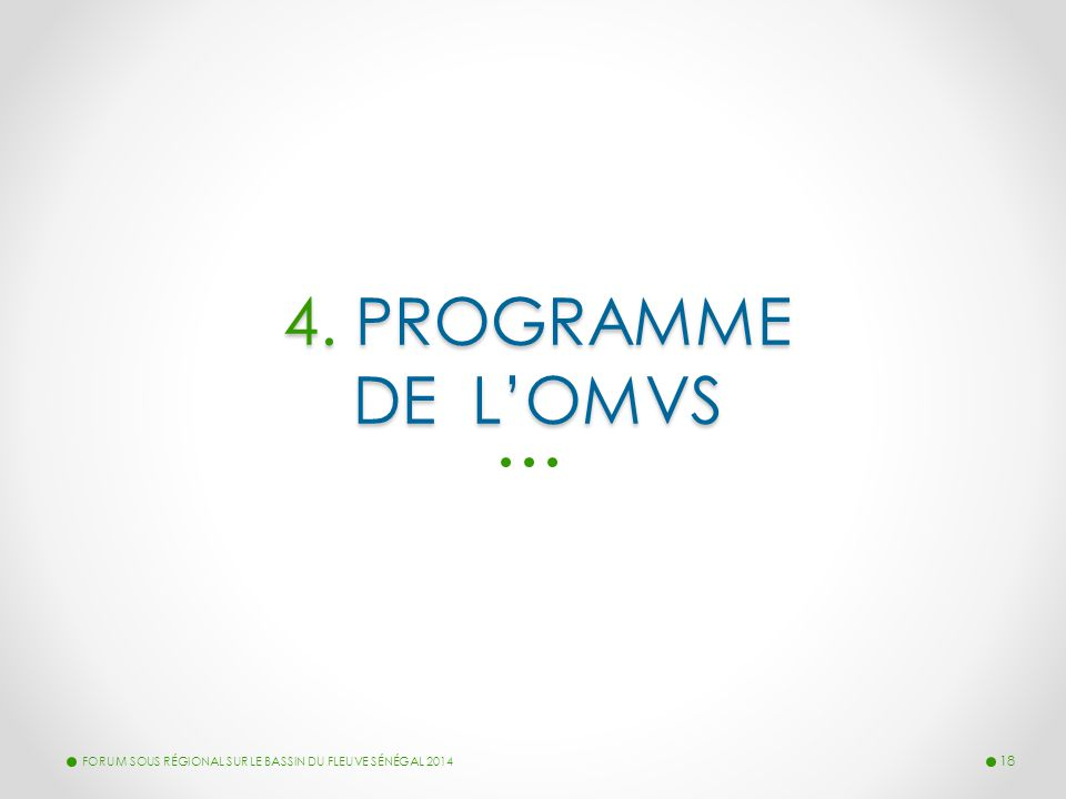 4. PROGRAMME DE L'OMVS FORUM SOUS RÉGIONAL SUR LE BASSIN DU FLEUVE SÉNÉGAL 2014 18