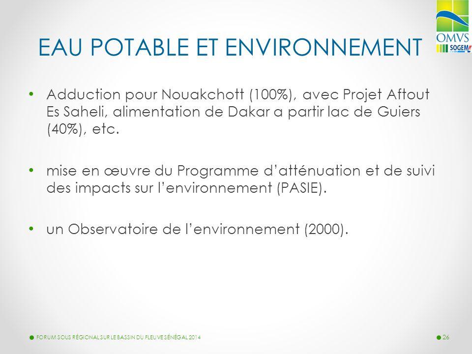 EAU POTABLE ET ENVIRONNEMENT Adduction pour Nouakchott (100%), avec Projet Aftout Es Saheli, alimentation de Dakar a partir lac de Guiers (40%), etc.