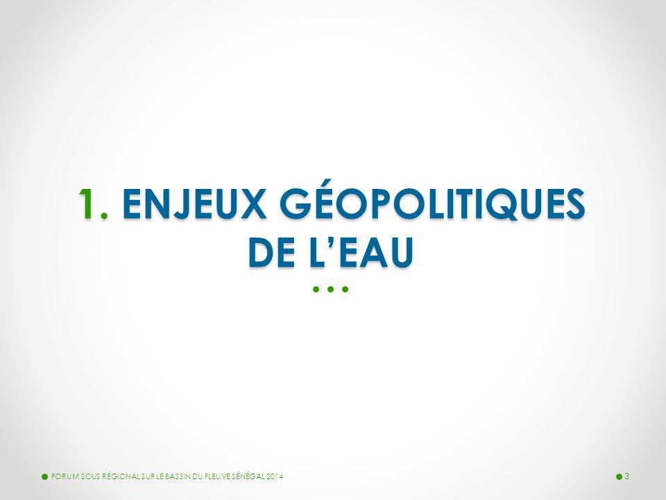 1. ENJEUX GÉOPOLITIQUES DE L'EAU FORUM SOUS RÉGIONAL SUR LE BASSIN DU FLEUVE SÉNÉGAL 2014 3