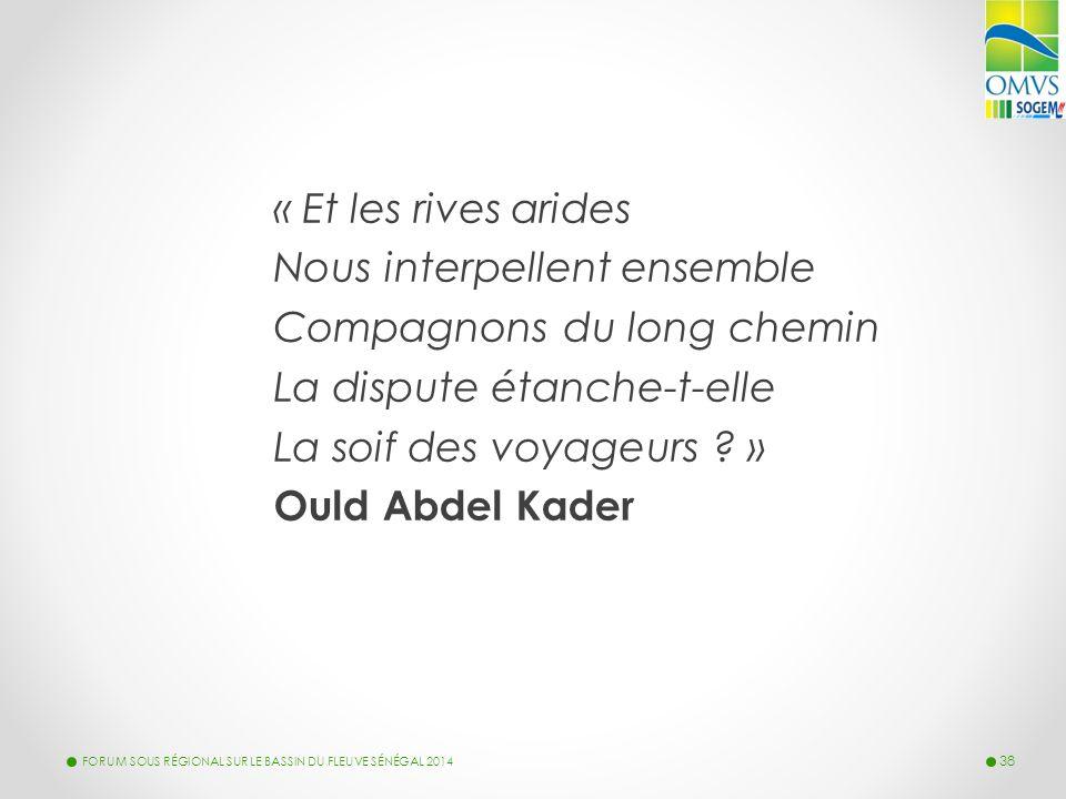 « Et les rives arides Nous interpellent ensemble Compagnons du long chemin La dispute étanche-t-elle La soif des voyageurs ? » Ould Abdel Kader FORUM