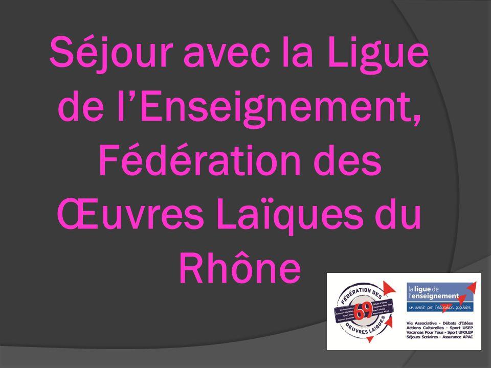 Séjour avec la Ligue de l'Enseignement, Fédération des Œuvres Laïques du Rhône