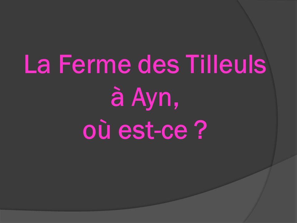 La Ferme des Tilleuls à Ayn, où est-ce ?