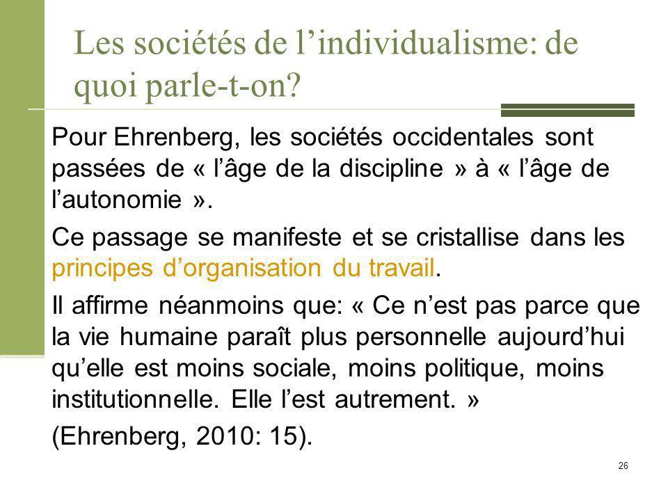 Les sociétés de l'individualisme: de quoi parle-t-on? Pour Ehrenberg, les sociétés occidentales sont passées de « l'âge de la discipline » à « l'âge d