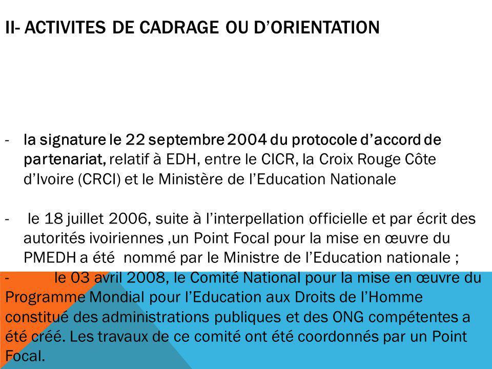 II- ACTIVITES DE CADRAGE OU D'ORIENTATION -la signature le 22 septembre 2004 du protocole d'accord de partenariat, relatif à EDH, entre le CICR, la Cr