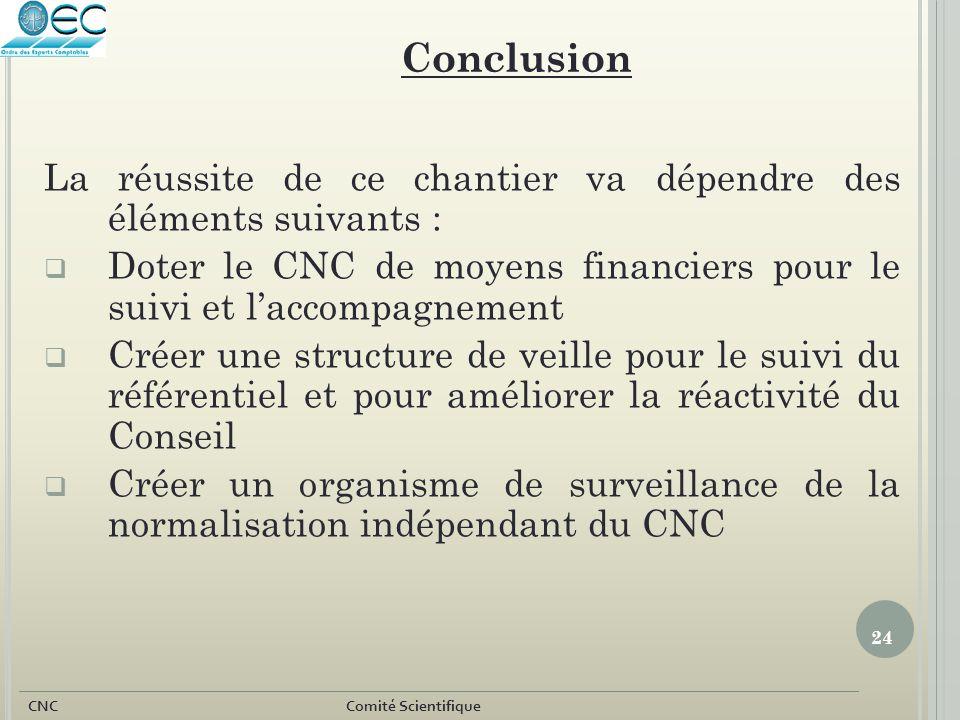 24 CNC Comité Scientifique La réussite de ce chantier va dépendre des éléments suivants :  Doter le CNC de moyens financiers pour le suivi et l'accom