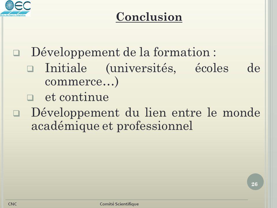 26 CNC Comité Scientifique  Développement de la formation :  Initiale (universités, écoles de commerce…)  et continue  Développement du lien entre