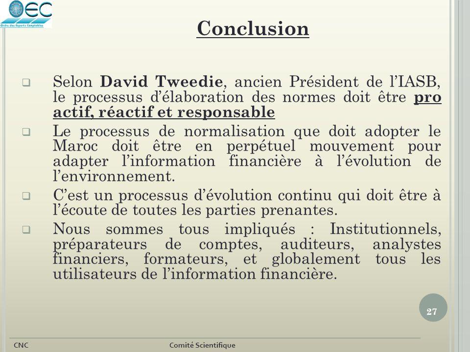 27 CNC Comité Scientifique  Selon David Tweedie, ancien Président de l'IASB, le processus d'élaboration des normes doit être pro actif, réactif et re