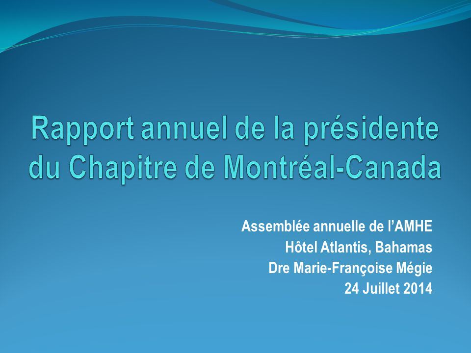 Plan du rapport Formation Professionnelle continue (FPC) ( Cf 2e V-P ) Cotisation pour faciliter continuation activités FPC Préparation des DHCEU Engagements et partenariats communautaires (Québec) AIHC-Club Lion- AREJ- RIIAH- Héma-Québec La FMCH (clinique mobile et Foire Santé) CCMEMN pour la Foire Santé Maison d'Haïti Engagements et partenariats communautaires (Haïti) Formation à Jacmel (AMHE-Croix-Rouge-Ste Justine) Formation Grosse Caille Gala annuel du 40 ème Album souvenir Congrès 2014 aux Bahamas