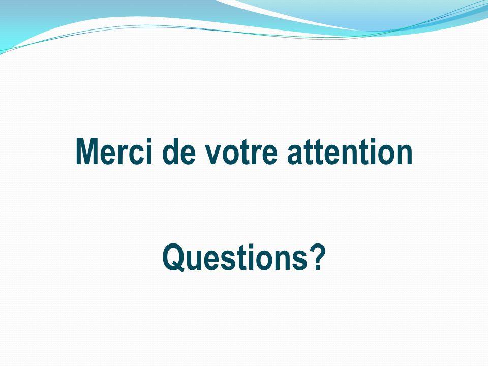 Merci de votre attention Questions
