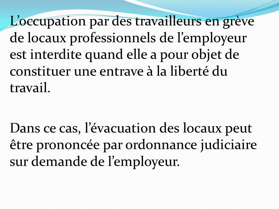 L'occupation par des travailleurs en grève de locaux professionnels de l'employeur est interdite quand elle a pour objet de constituer une entrave à l