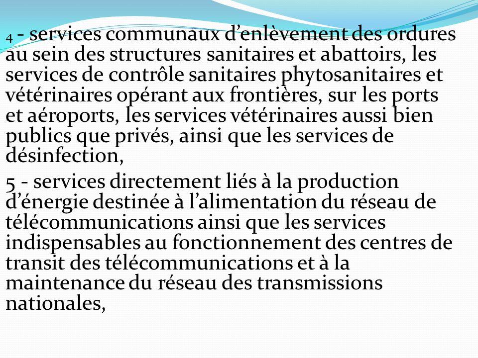 4 - services communaux d'enlèvement des ordures au sein des structures sanitaires et abattoirs, les services de contrôle sanitaires phytosanitaires et