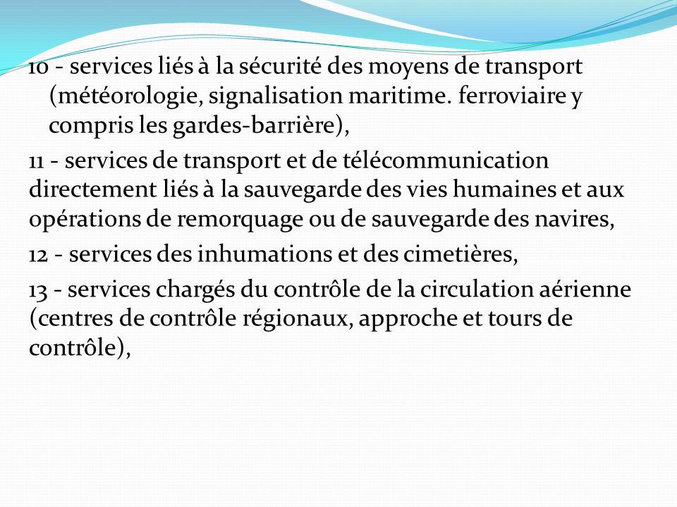 10 - services liés à la sécurité des moyens de transport (météorologie, signalisation maritime. ferroviaire y compris les gardes-barrière), 11 - servi