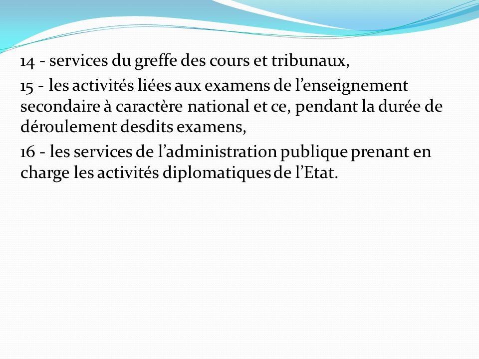 14 - services du greffe des cours et tribunaux, 15 - les activités liées aux examens de l'enseignement secondaire à caractère national et ce, pendant