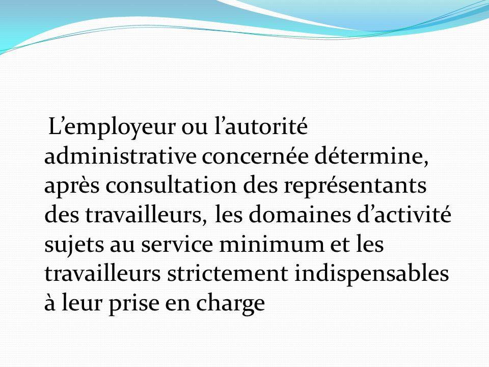 L'employeur ou l'autorité administrative concernée détermine, après consultation des représentants des travailleurs, les domaines d'activité sujets au