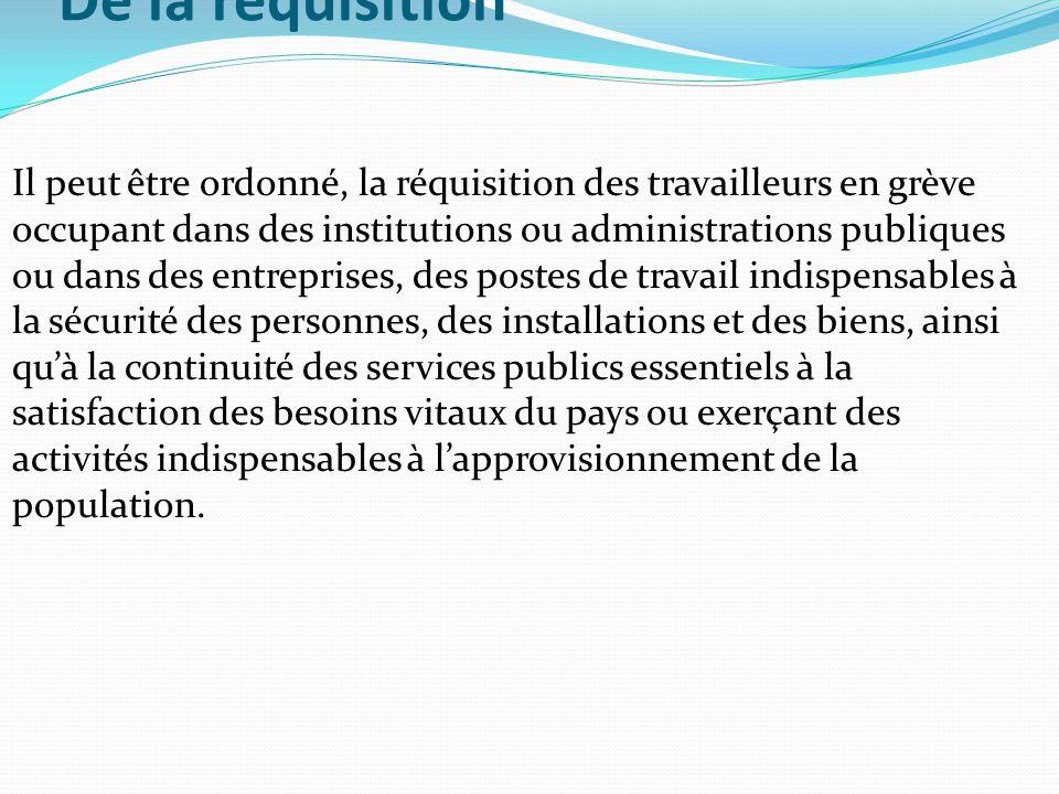 De la réquisition Il peut être ordonné, la réquisition des travailleurs en grève occupant dans des institutions ou administrations publiques ou dans d