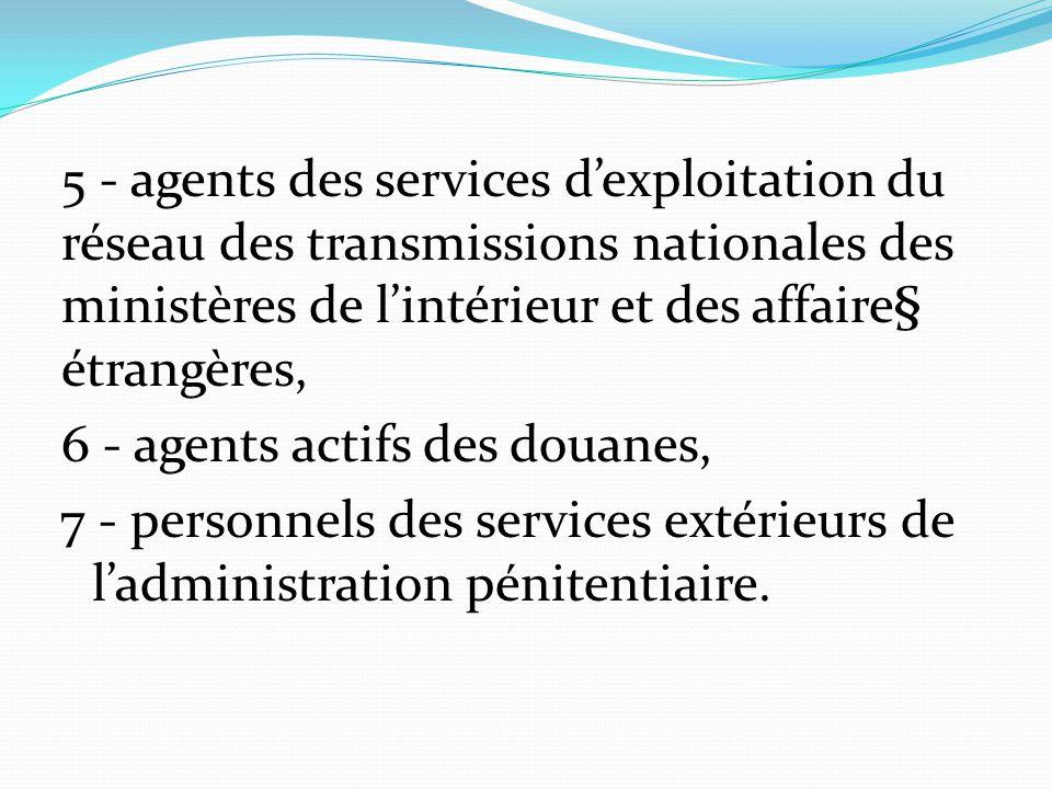 5 - agents des services d'exploitation du réseau des transmissions nationales des ministères de l'intérieur et des affaire§ étrangères, 6 - agents act