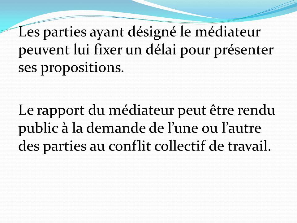 Les parties ayant désigné le médiateur peuvent lui fixer un délai pour présenter ses propositions. Le rapport du médiateur peut être rendu public à la