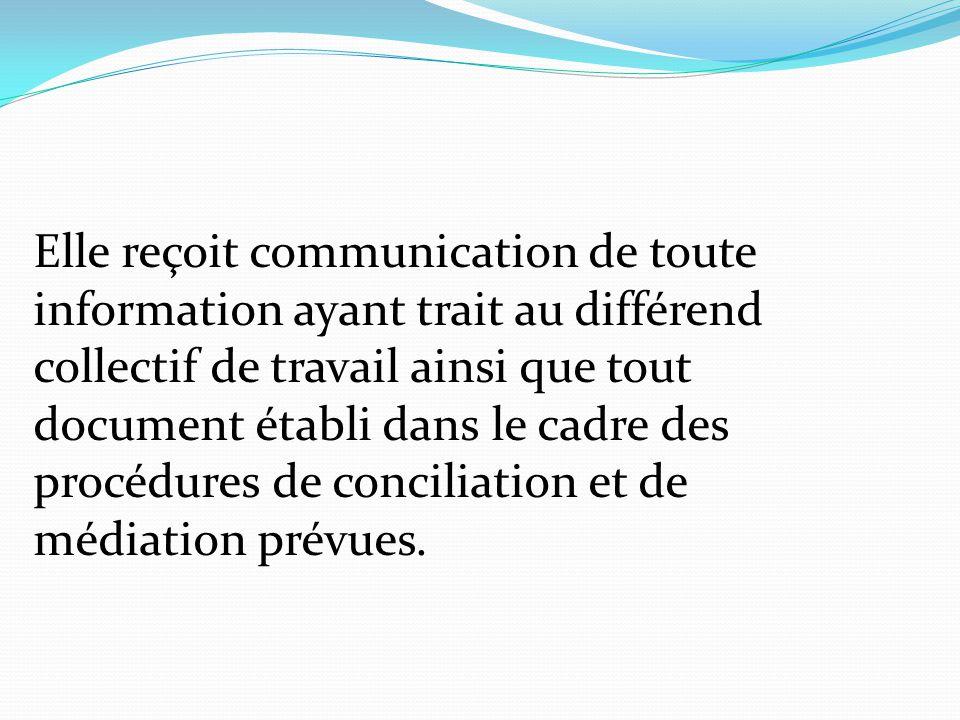 Elle reçoit communication de toute information ayant trait au différend collectif de travail ainsi que tout document établi dans le cadre des procédur