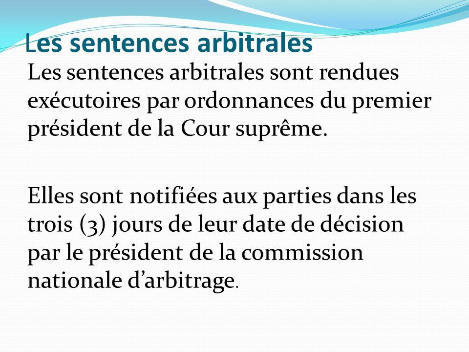 Les sentences arbitrales Les sentences arbitrales sont rendues exécutoires par ordonnances du premier président de la Cour suprême. Elles sont notifié