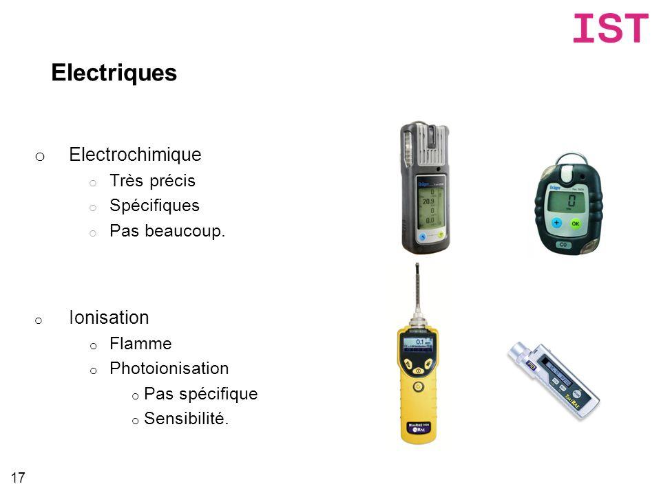 Electriques 17 o Electrochimique o Très précis o Spécifiques o Pas beaucoup. o Ionisation o Flamme o Photoionisation o Pas spécifique o Sensibilité.