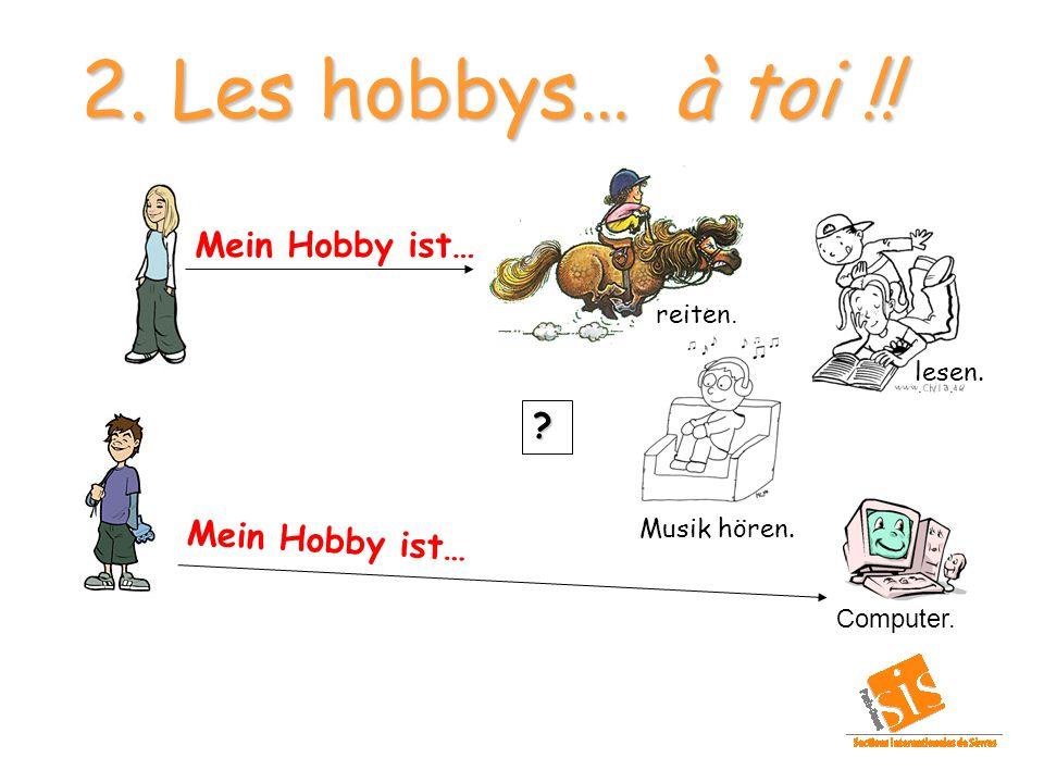 2. Les hobbys… à toi !! reiten. lesen. Musik hören. Computer. ? Mein Hobby ist…