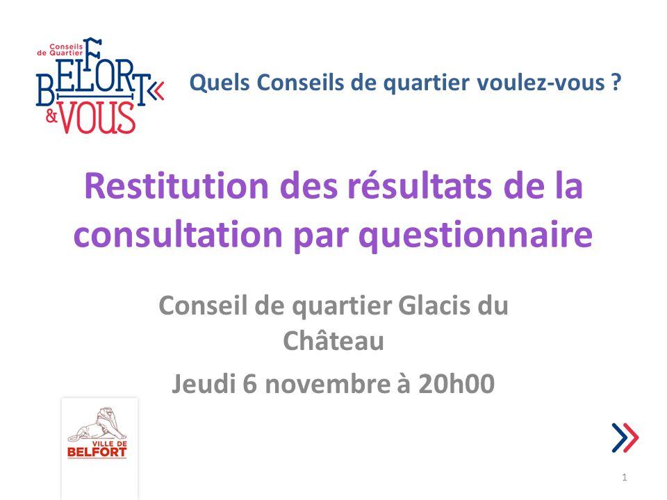 Restitution des résultats de la consultation par questionnaire Conseil de quartier Glacis du Château Jeudi 6 novembre à 20h00 1 Quels Conseils de quar