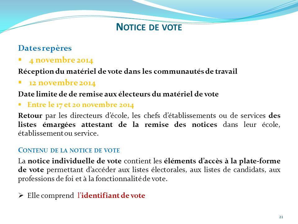 21 Dates repères  4 novembre 2014 Réception du matériel de vote dans les communautés de travail  12 novembre 2014 Date limite de de remise aux élect