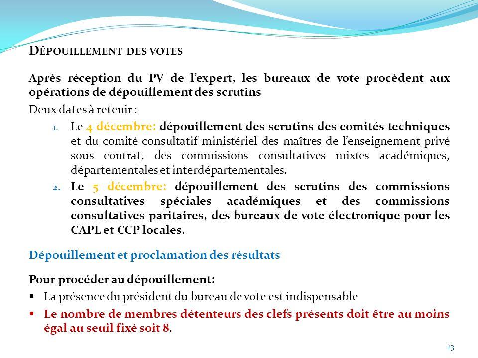 43 D ÉPOUILLEMENT DES VOTES Après réception du PV de l'expert, les bureaux de vote procèdent aux opérations de dépouillement des scrutins Deux dates à