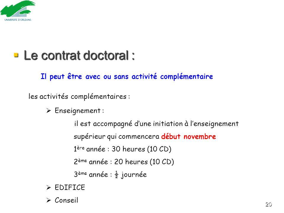  Le contrat doctoral : 20 Il peut être avec ou sans activité complémentaire les activités complémentaires :  Enseignement : il est accompagné d'une