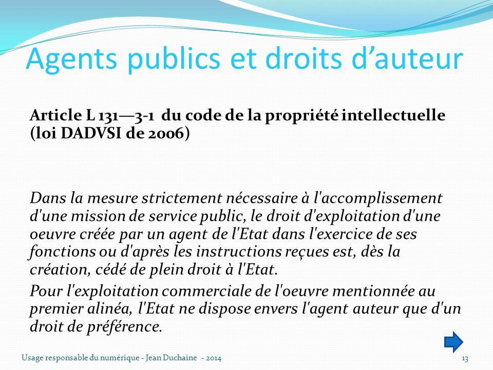 Agents publics et droits d'auteur Article L 131—3-1 du code de la propriété intellectuelle (loi DADVSI de 2006) Dans la mesure strictement nécessaire