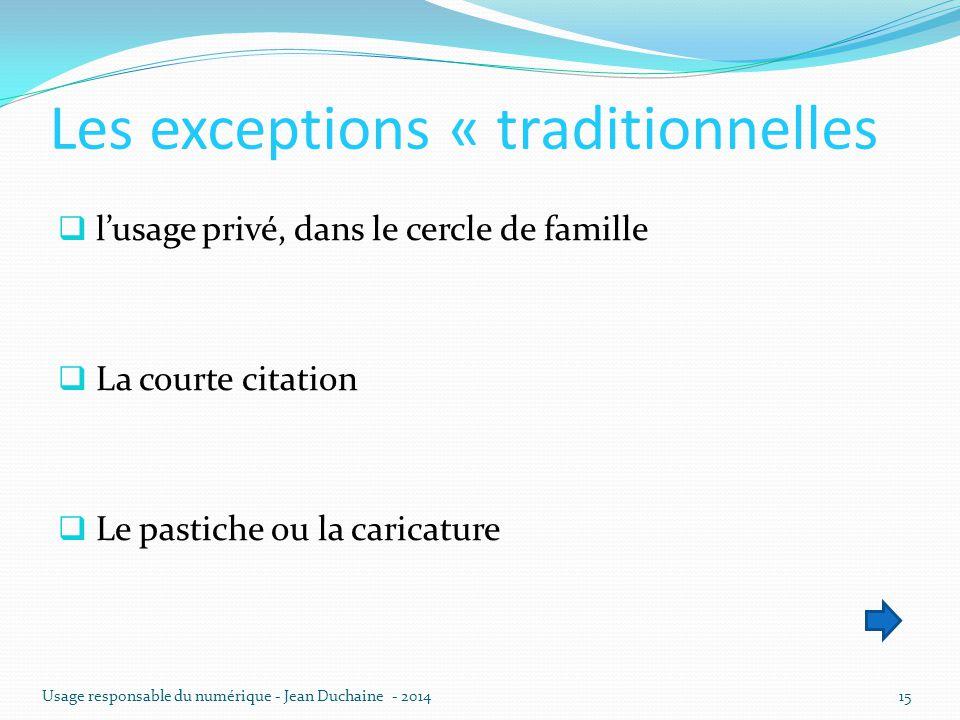 Les exceptions « traditionnelles  l'usage privé, dans le cercle de famille  La courte citation  Le pastiche ou la caricature Usage responsable du n