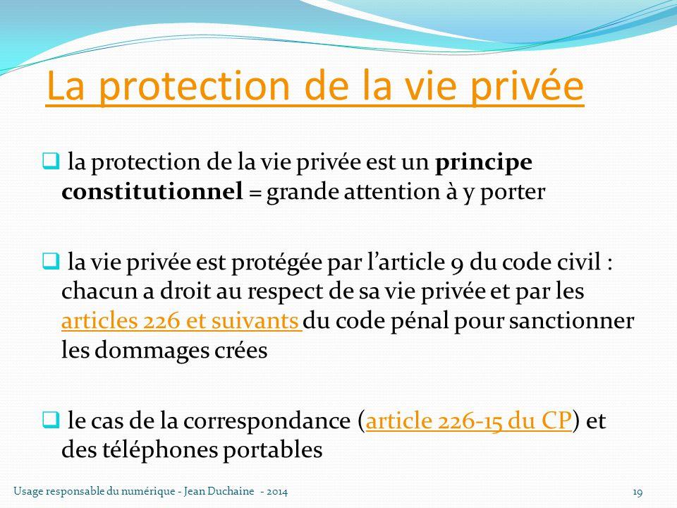 La protection de la vie privée  la protection de la vie privée est un principe constitutionnel = grande attention à y porter  la vie privée est prot