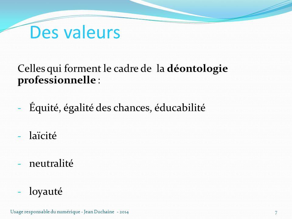 Des valeurs Celles qui forment le cadre de la déontologie professionnelle : - Équité, égalité des chances, éducabilité - laïcité - neutralité - loyaut