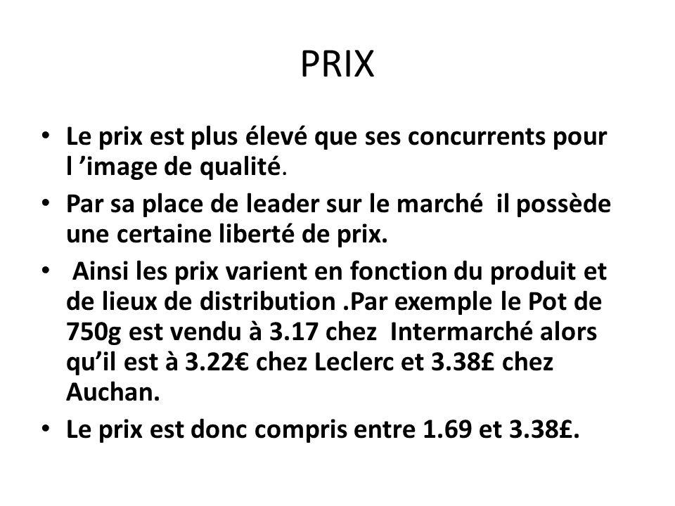 PRIX Le prix est plus élevé que ses concurrents pour l 'image de qualité. Par sa place de leader sur le marché il possède une certaine liberté de prix