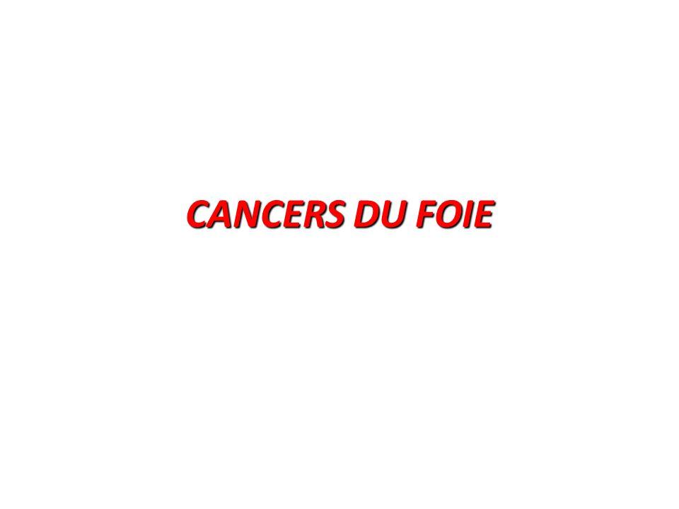 Définition Ensemble des proliférations malignes se développant : Cancers primitifs -Soit au dépend d'un des constituants histologiques normaux du foie( hépatocytes, Canaux biliaires, vaisseaux): Cancers primitifs Cancers secondaires -Soit à partir d'un cancer à distance (extrahépatiques): Cancers secondaires