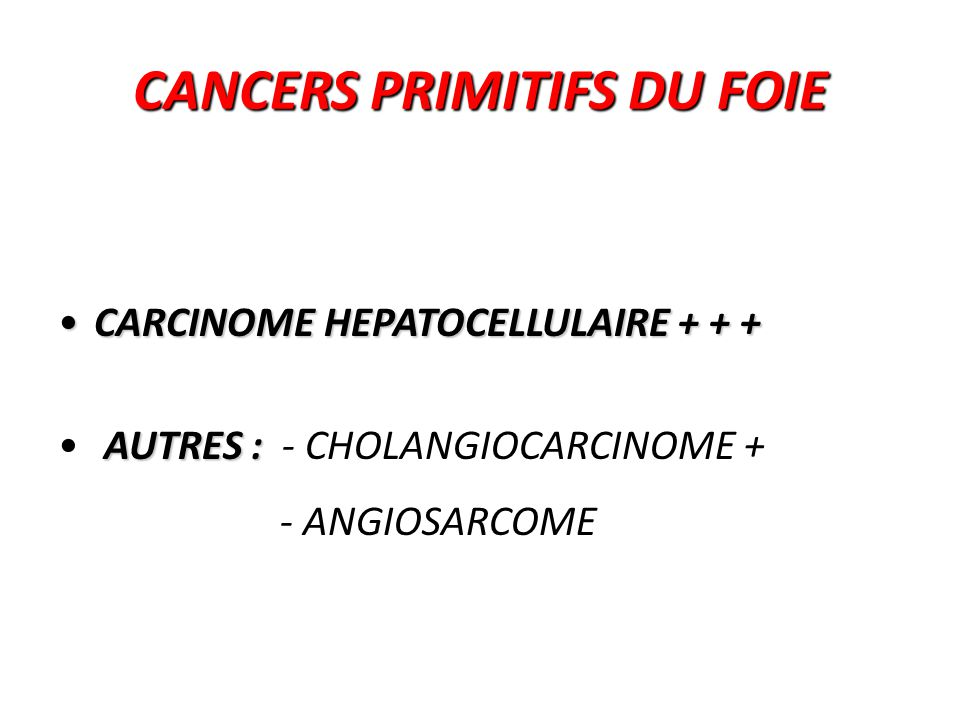 Forme anatomo-clinique particulière Forme rare Adulte jeune (<50ans) αFP normale Histologie: Tissus tumoral fibreux +++ Tissus non tumoral est normal Évolution lente  pronostic bon Carcinome fibrolamellaire