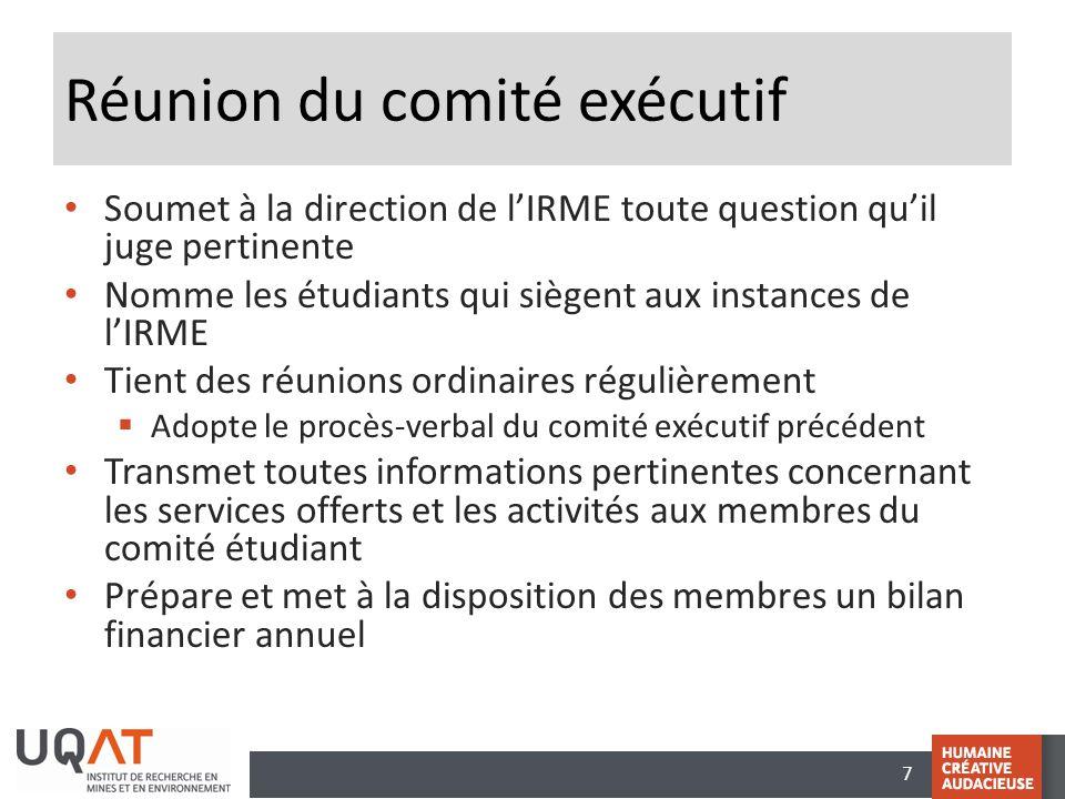 7 Réunion du comité exécutif Soumet à la direction de l'IRME toute question qu'il juge pertinente Nomme les étudiants qui siègent aux instances de l'I