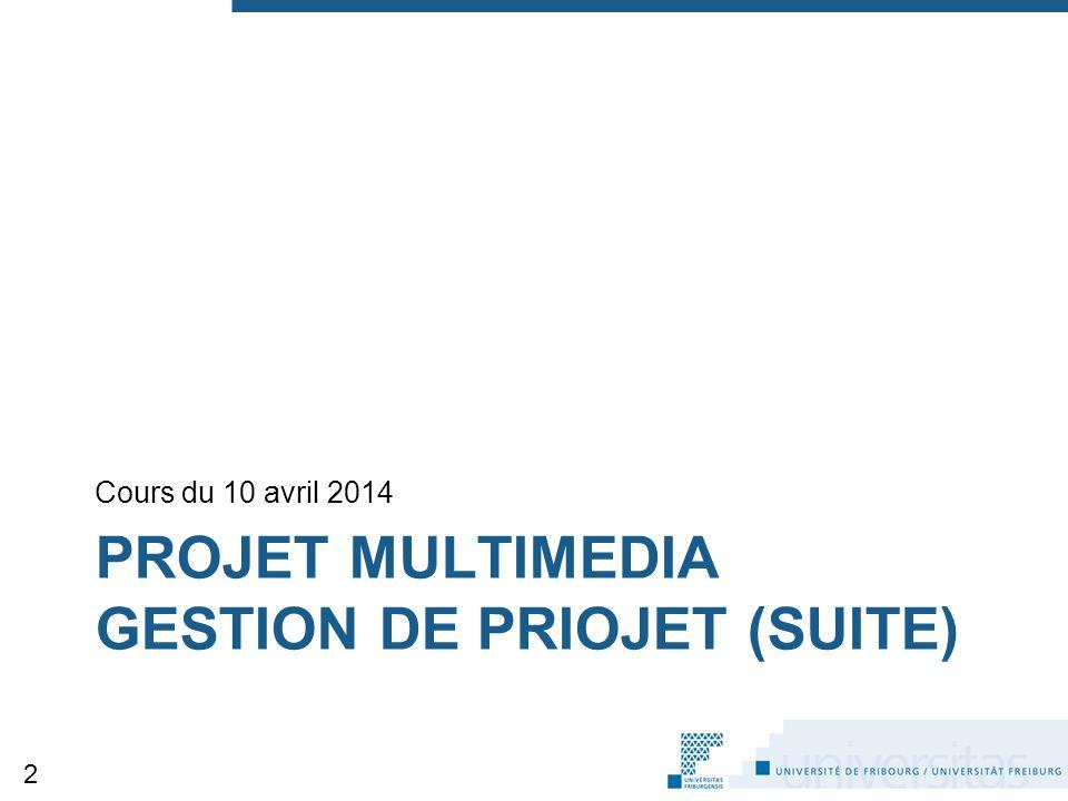 PROJET MULTIMEDIA GESTION DE PRIOJET (SUITE) Cours du 10 avril 2014 2