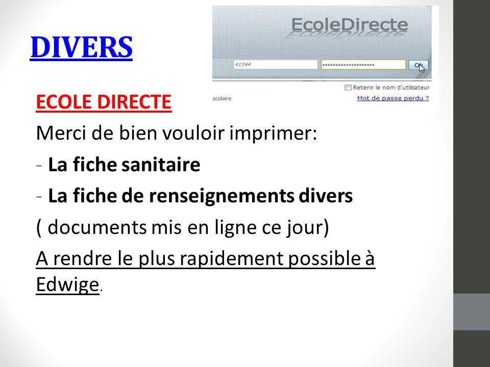 DIVERS ECOLE DIRECTE Merci de bien vouloir imprimer: -La fiche sanitaire -La fiche de renseignements divers ( documents mis en ligne ce jour) A rendre