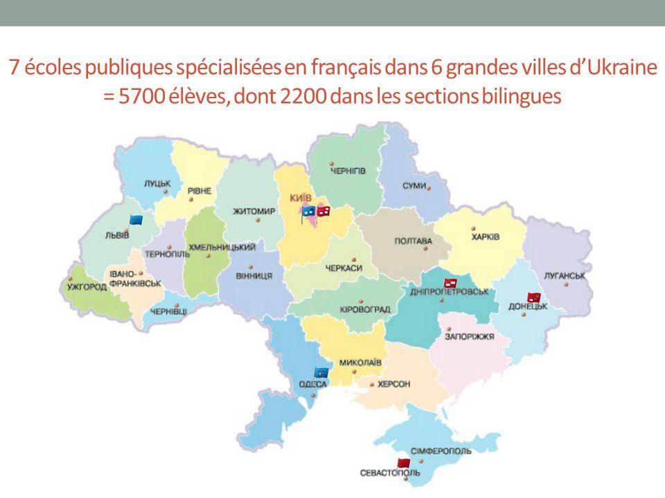  Accompagnement de l'ambassade de France depuis 1997 pour l'ouverture progressive de sections bilingues  1997 : Ecole n°126 de Dnipropetrovsk, Gymnase n°92 de Donetsk  1998 : Gymnase n°2 de Sébastopol  2000 : Ecole n°20 de Kiev  2010 : Ecole n°49 de Kiev, Ecole n°37 de Lviv  2011 : Ecole n°10 d'Odessa  Reconnaissance officielle du Ministère de l'Education de l'Ukraine depuis 2009, par ordonnance gouvernementale