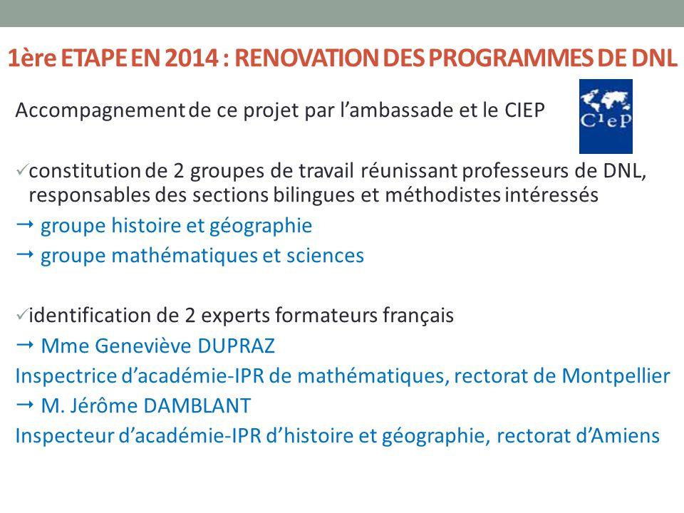 1ère ETAPE EN 2014 : RENOVATION DES PROGRAMMES DE DNL Accompagnement de ce projet par l'ambassade et le CIEP constitution de 2 groupes de travail réun