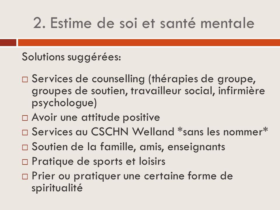 2. Estime de soi et santé mentale Solutions suggérées:  Services de counselling (thérapies de groupe, groupes de soutien, travailleur social, infirmi