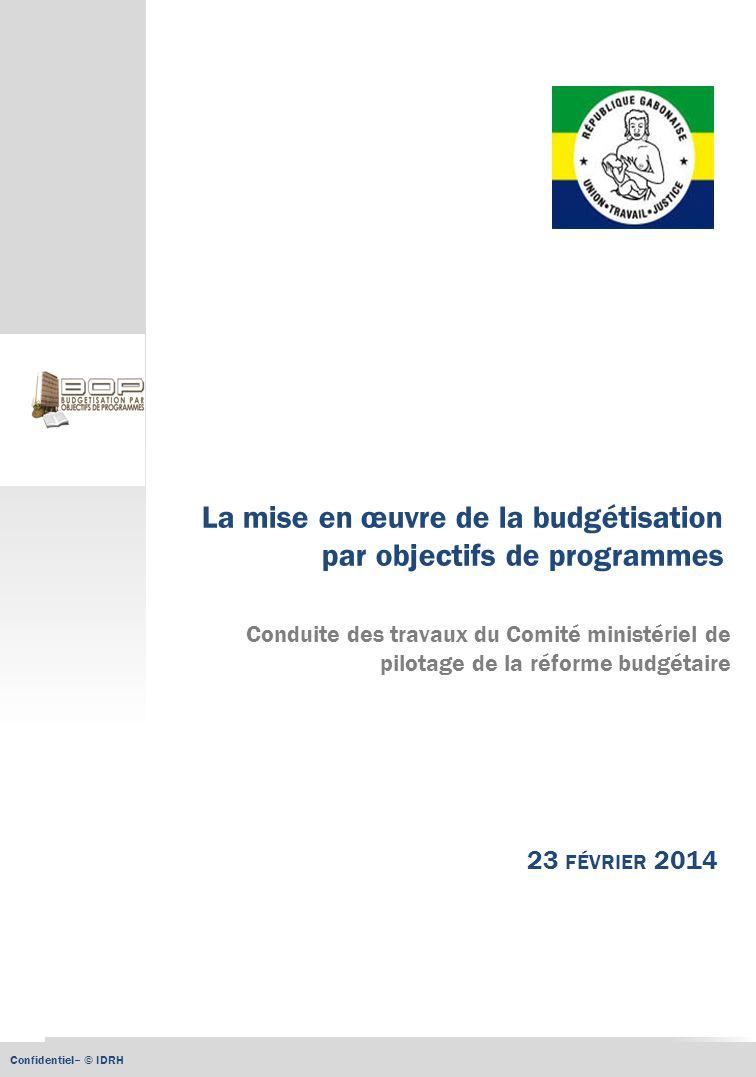 Note CMPRB - 230214 Confidentiel– © IDRH La mise en œuvre de la budgétisation par objectifs de programmes 23 FÉVRIER 2014 Conduite des travaux du Comi