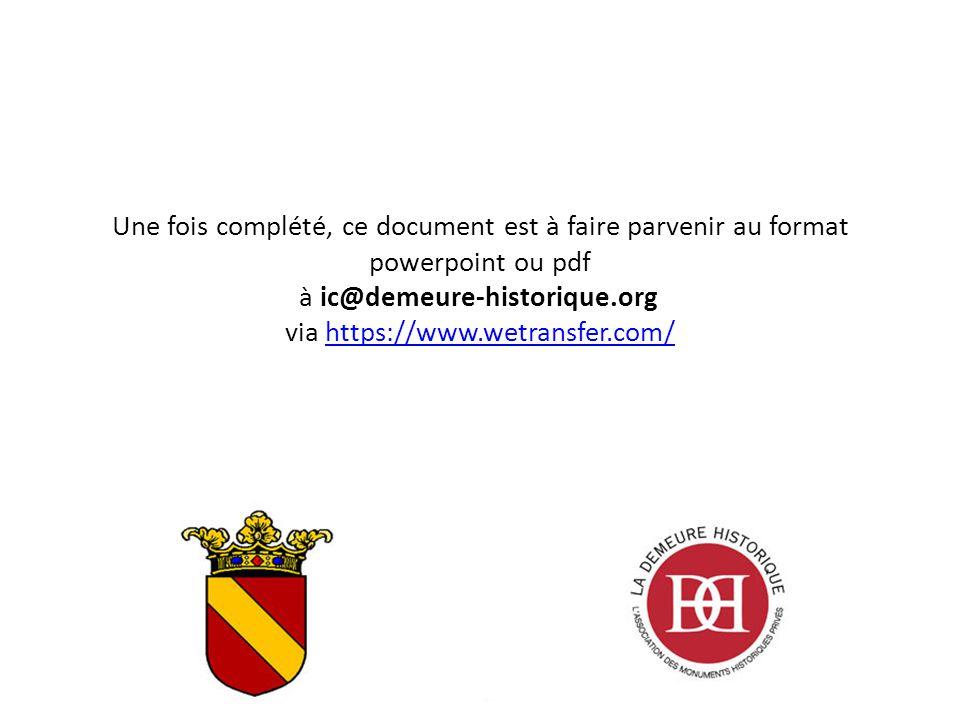 Une fois complété, ce document est à faire parvenir au format powerpoint ou pdf à ic@demeure-historique.org via https://www.wetransfer.com/https://www.wetransfer.com/